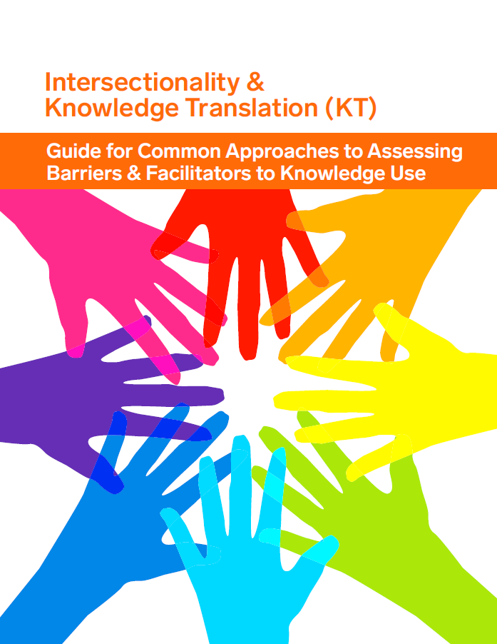 Intersectionality & Knowledge Translation Guide to Common Approaches to Assessing Barriers and Facilitators to Knowledge Use